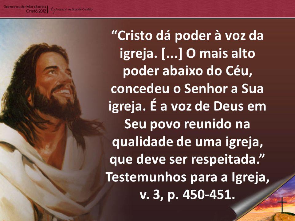 Cristo dá poder à voz da igreja. [